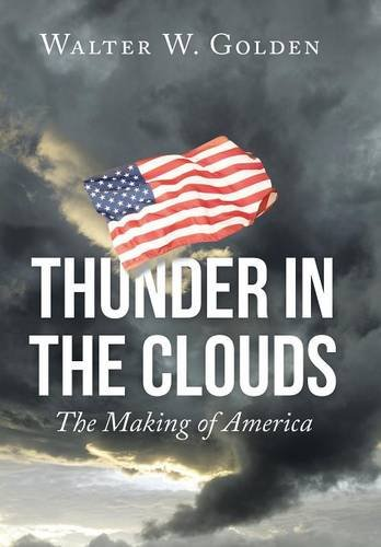 9781504974899: Thunder in the Clouds: The Making of America