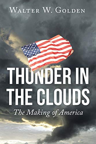 9781504974912: Thunder in the Clouds: The Making of America