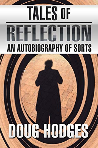 Tales of Reflection: An Autobiography of Sorts: Doug Hodges