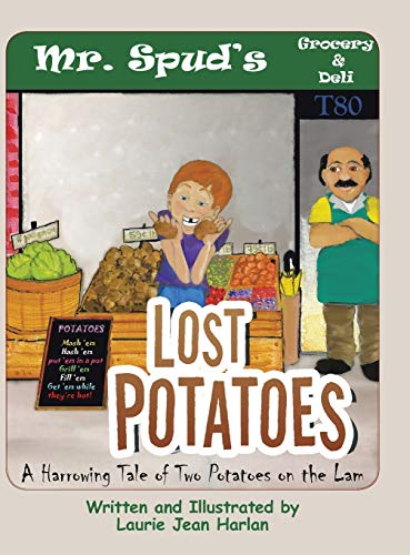 Lost Potatoes: A Harrowing Tale of Two Potatoes on the Lam: Harlan, Laurie Jean