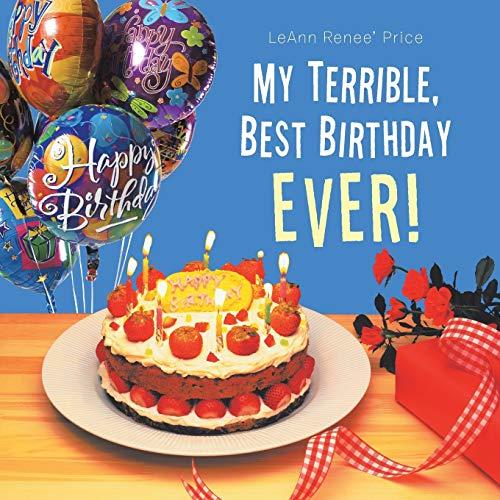 My Terrible, Best Birthday Ever!: Price, Leann Renee'