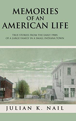 Memories of an American Life: True Stories from the Early 1900s of a Large Family in a Small ...
