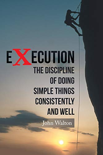 9781504987257: Execution: The Discipline of Doing Simple Things Consistently and Well