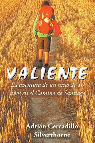 9781504991902: Valiente: La aventura de un niño de 10 años en el Camino de Santiago