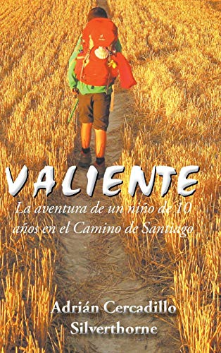 9781504991919: Valiente: La aventura de un niño de 10 años en el Camino de Santiago (Spanish Edition)