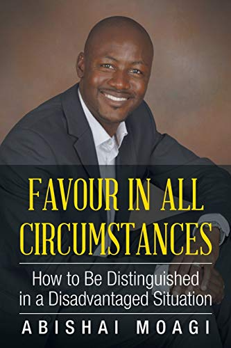 9781504992671: Favour in All Circumstances: How to Be Distinguished in a Disadvantaged Situation