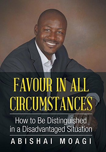 9781504997423: Favour in All Circumstances: How to Be Distinguished in a Disadvantaged Situation