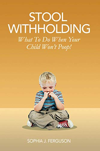 9781505202144: Stool Withholding: What To Do When Your Child Won't Poop! (USA Edition)