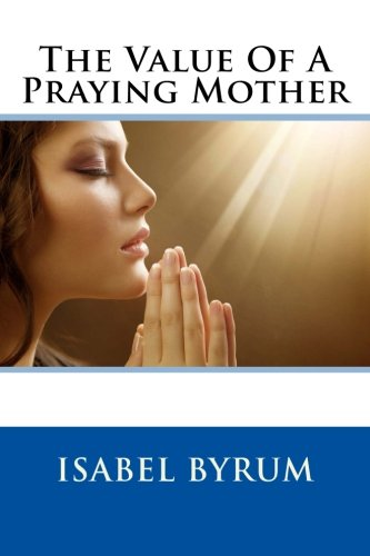 9781505204001: The Value Of A Praying Mother