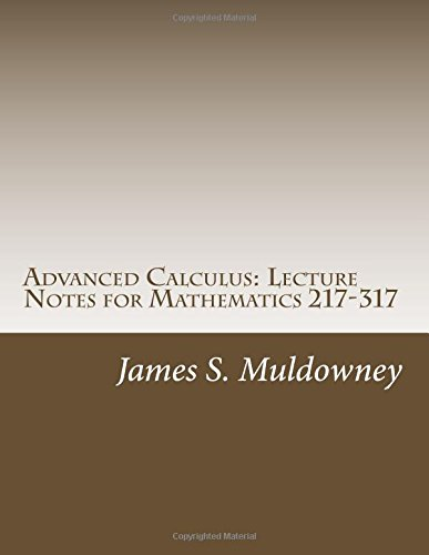 9781505206296: Advanced Calculus: Lecture Notes for Mathematics 217-317