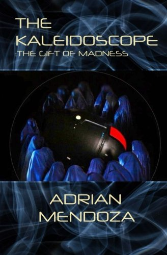 The Kaleidoscope: The Gift of Madness (Paperback): Adrian Mendoza