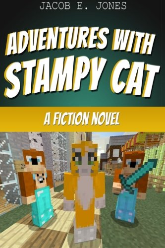 Adventures With StampyCat: A Fiction Novel: Jacob E Jones