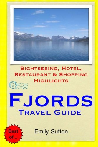 Fjords Travel Guide: Sightseeing, Hotel, Restaurant & Shopping Highlights: Emily Sutton