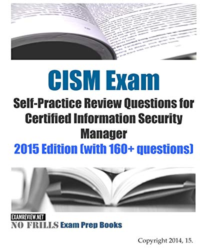 9781505220803: CISM Exam Self-Practice Review Questions for Certified Information Security Manager: 2015 Edition (with 160+ questions)