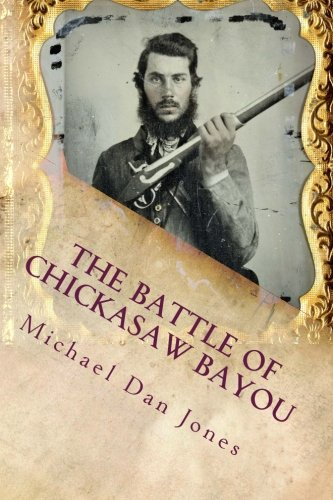 The Battle of Chickasaw Bayou, Mississippi: A Confederate Victory in the Vicksburg Campaign: Jones,...