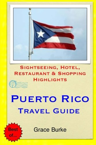 Puerto Rico Travel Guide: Sightseeing, Hotel, Restaurant Shopping Highlights