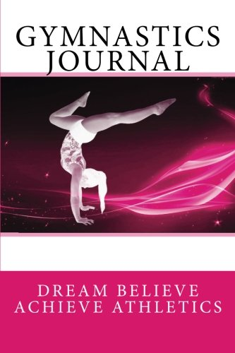 9781505228090: Gymnastics Journal (Dream Believe Achieve Athletics) (Volume 1)