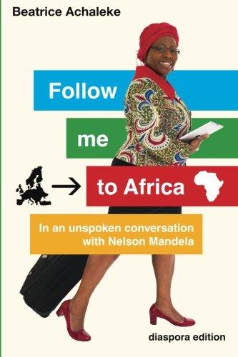9781505229226: Follow me to Africa: In an unspoken conversation with Nelson Mandela (Globuntu kooks) (Volume 1)