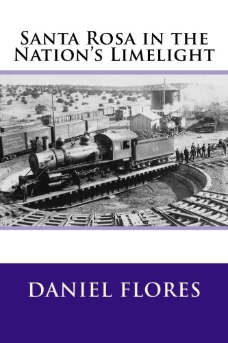 Santa Rosa in the Nation's Limelight: Flores, Daniel B.