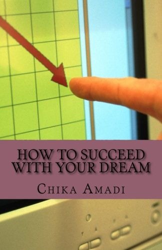 How to Succeed with Your Dream: Simple: Amadi, Mrs Chika