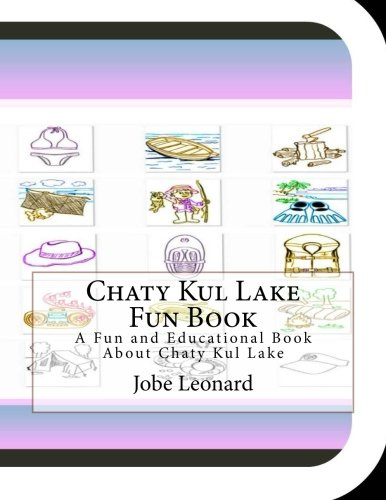 9781505251609: Chaty Kul Lake Fun Book: A Fun and Educational Book About Chaty Kul Lake