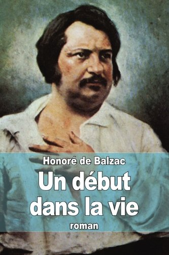 Un Debut Dans La Vie: De Balzac, Honore