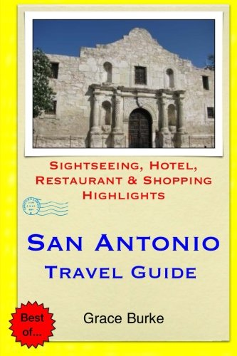 San Antonio Travel Guide: Sightseeing, Hotel, Restaurant & Shopping Highlights: Burke, Grace