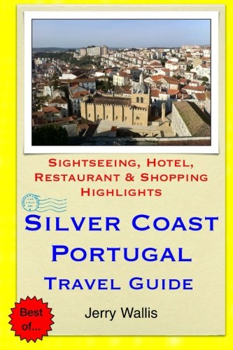 Silver Coast, Portugal Travel Guide: Sightseeing, Hotel, Restaurant & Shopping Highlights: ...