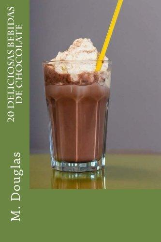 20 Deliciosas Bebidas de Chocolate: Douglas, M.