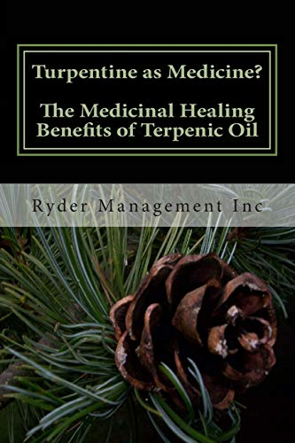 9781505276398: Turpentine as Medicine? The Medicinal Healing Benefits of Terpenic Oil