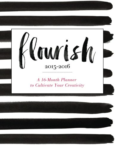 Flourish: A 16-Month Planner to Cultivate Your Creativity: Lee, Monica