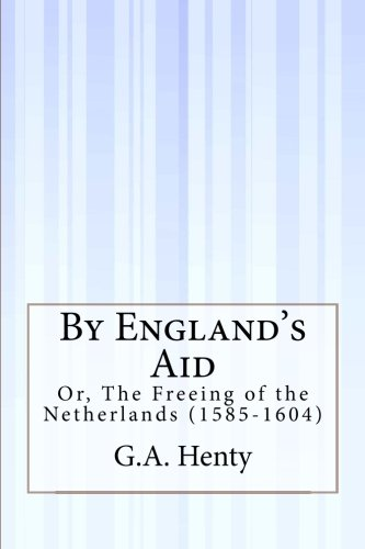 9781505292817: By England's Aid: Or, The Freeing of the Netherlands (1585-1604)