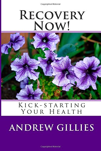 Recovery Now!: Kick-Starting Your Health: Gillies, Andrew