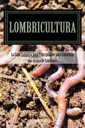 Lombricultura: La Guia Completa para Principiantes para: Alfaro, Mateo