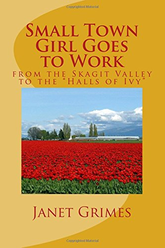 """Small Town Girl Goes to Work: from the Skagit Valley to the """"Halls of Ivy"""": Grimes, Janet"""