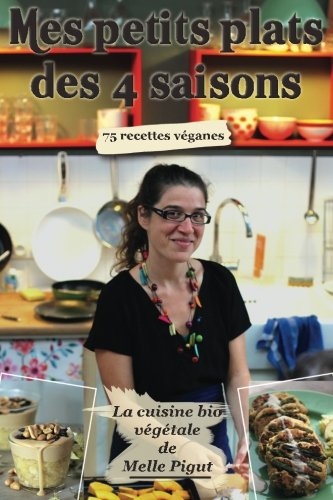 9781505304145: Mes Petits Plats des 4 Saisons: 75 recettes véganes