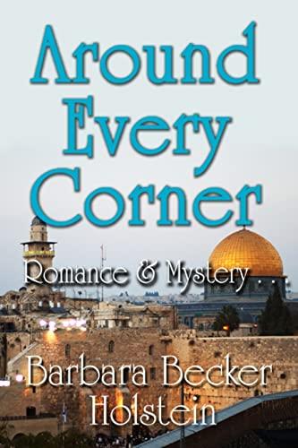 Around Every Corner, Romance & Mystery.: Dr Barbara Becker Holstein