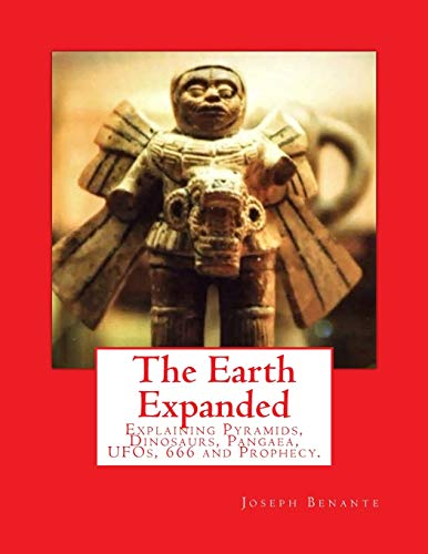 9781505316285: The Earth Expanded: Explaining the Pyramids, Dinosaurs, UFOs, 666 and Prophecy.