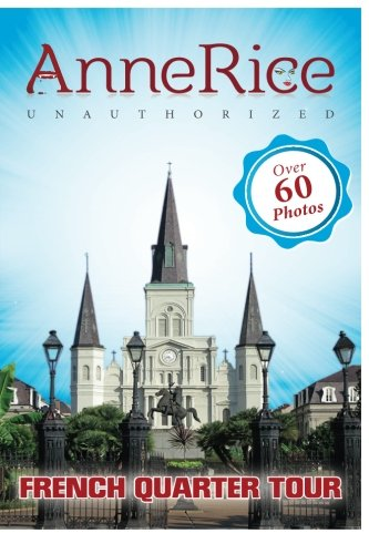 9781505316360: Anne Rice's Unauthorized French Quarter Tour: Anne Rice's New Orleans