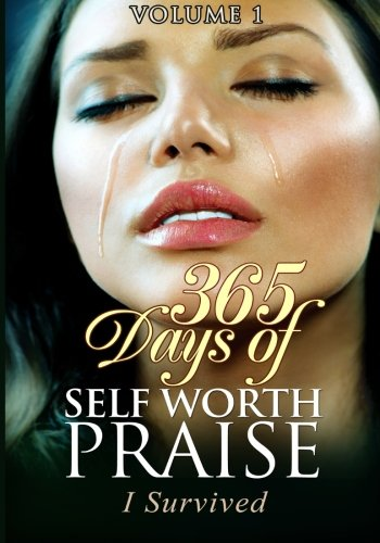 365 Days of Self Worth Praise: I Survived (Volume 1): Shaw, Patricia Hardy