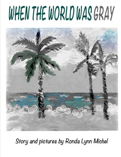 When The World Was Gray: Michel, Ronda Lynn