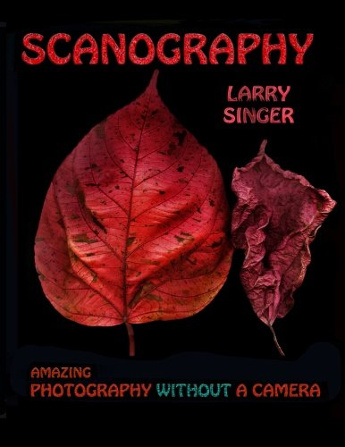 Scanography: Amazing Photography Without a Camera (Paperback): Larry Singer