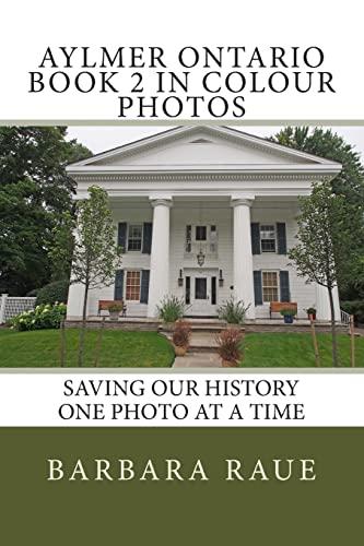 Aylmer Ontario Book 2 in Colour Photos: Saving Our History One Photo at a Time (Cruising Ontario) (...