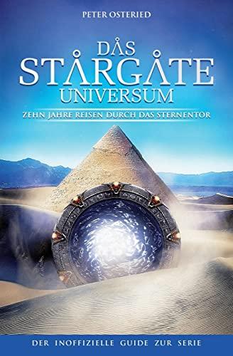 9781505328714: Das Stargate-Universum: Zehn Jahre Reisen durch das Sternentor - Der inoffizielle Guide zur Serie