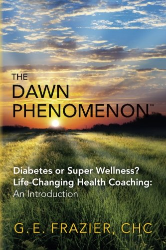 The Dawn Phenomenon: Diabetes or Super Wellness? Life Changing Health Coaching An Introduction: ...
