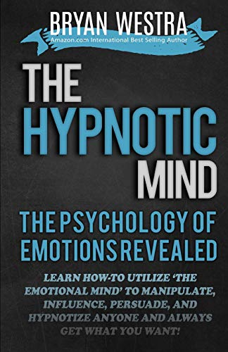 The Hypnotic Mind: The Psychology Of Emotions: Bryan Westra