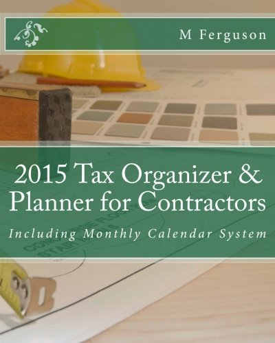 2015 Tax Organizer & Planner for Contractors: Including Monthly Calendar System: Ferguson, M