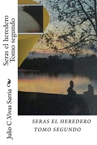 Seras el heredero Tomo segundo (Volume 2) (Spanish Edition): Vivas JVS, J V Julio C�sar