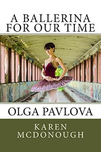 A Ballerina for Our Time: Olga Pavlova: Karen McDonough