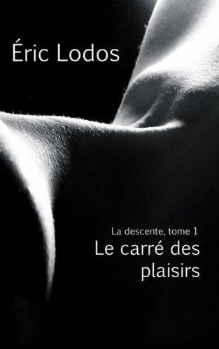 9781505358803: Le carré des plaisirs (La descente) (Volume 1) (French Edition)